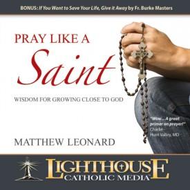 Pray Like a Saint - Wisdom for Growing Close to God (Educational CD)