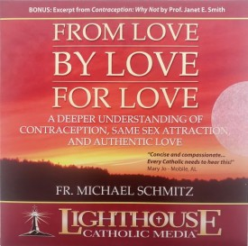 Fr. Michael Schmitz: From Love By Love for Love - Lighthouse Catholic Media (Educational CD)