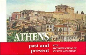 Athens Past and Present with Reconstructions of Ancient Monuments Spiral-bound (Paperback)