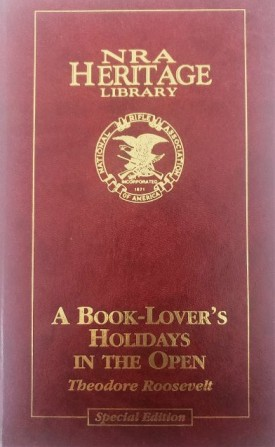 NRA Heritage Library: A Book-Lover's Holidays in the Open by Theodore Roosevelt Special Edition (Hardcover)