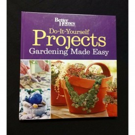 Do-It-Yourself Projects Gardening Made Easy by Better Homes And Gardens (Hardcover)