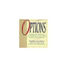 Options: Making the decisions that touch the heart, mind and soul of a woman