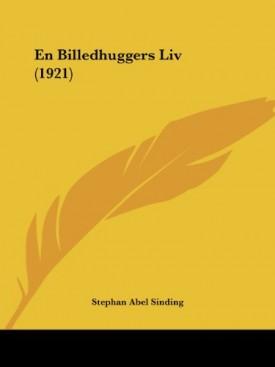 En Billedhuggers Liv (1921) (Multilingual Edition) [Paperback] Sinding, Stephan Abel