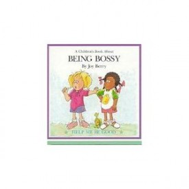 A Childrens Book About: Being Bossy (Help Me Be Good Series) (Hardcover)