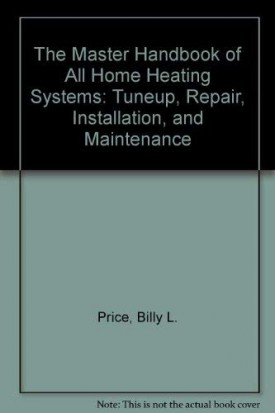 The Master Handbook of All Home Heating Systems: Tuneup, Repair, Installation, and Maintenance (Hardcover)