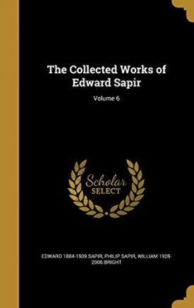 The Collected Works of Edward Sapir; Volume 6 (Scholar Select) (Hardcover)