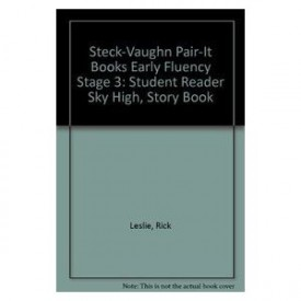 Steck-Vaughn Pair-It Books Early Fluency Stage 3: Student Reader Sky High , Story Book