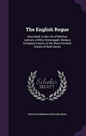 The English Rogue: Described, in the Life of Meriton Latroon, a Witty Extravagant. Being a Compleat History of the Most Eminent Cheats of Both Sexes (Hardcover)