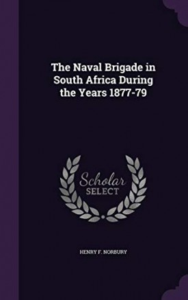 The Naval Brigade in South Africa During the Years 1877-79 (Hardcover)