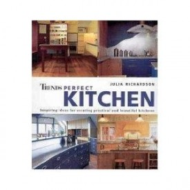 Trends Perfect Kitchen - Inspiring Ideas for Creating Pracitcal and Beautiful Kitchens (Paperback)