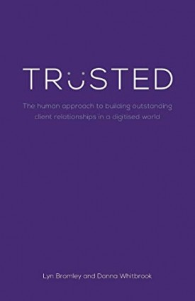 Trusted: The Human Approach to Building Outstanding Client Relationships in a Digitised World [Paperback] Bromley, Lyn and Whitbrook, Donna