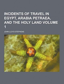Incidents of Travel in Egypt, Arabia Petraea, and the Holy Land Volume 1 [Paperback] Stephens, John Lloyd