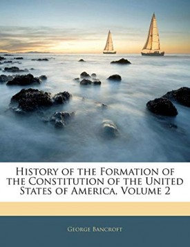 History of the Formation of the Constitution of the United States of America, Volume 2 [Paperback] Bancroft, George