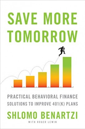 Save More Tomorrow: Practical Behavioral Finance Solutions to Improve 401(k) Plans (Hardcover)