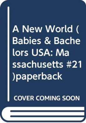A New World (Babies & Bachelors USA: Massachusetts #21) (Mass Market Paperback)