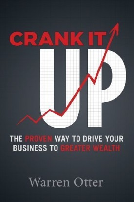 Crank It Up The Proven Way To Drive Your Business To Greater Wealth (Paperback)