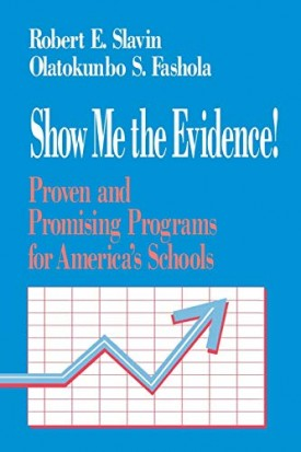 Show Me the Evidence!: Proven and Promising Programs for Americas Schools (Paperback)