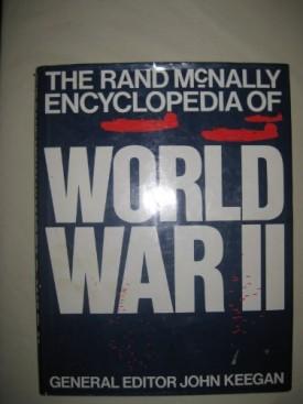 THE RAND McNALLY ENCYCLOPEDIA OF WORLD WAR II [Hardcover] [Jan 01, 1986] JOHN KEEGAN