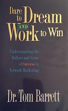Dare to Dream and Work to Win: Understanding Dollars and Sense of Success in Network Marketing (Paperback)