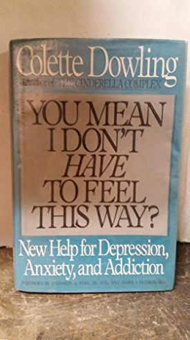 You Mean I Don't Have to Feel This Way? New Help for Depression, Anxiety, and Addiction (Hardcover)