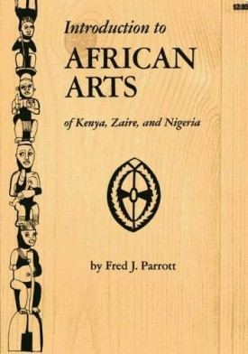 Introduction to African arts of Kenya, Zaire, and Nigeria (Paperback)
