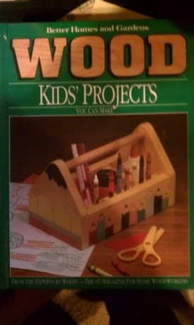 Better Homes and Gardens Wood: Kids Projects You Can Make (Hardcover)