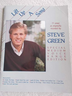 Lift Up A Song: 15 Songs as Recorded by Steve Green (Special Medium Voice Edition) (Paperback)