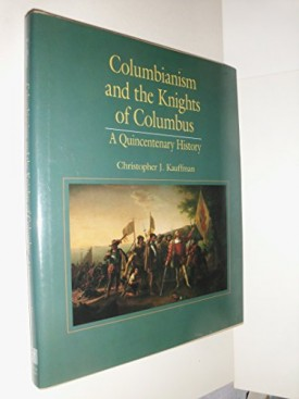 Columbianism and the Knights of Columbus: A Quincentenary History (Hardcover)