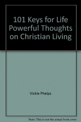 101 Keys for Life Powerful Thoughts on Christian Living