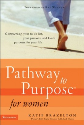 Pathway to Purpose for Women: Connecting Your To-Do List, Your Passions, and Gods Purposes for Your Life (Hardcover)