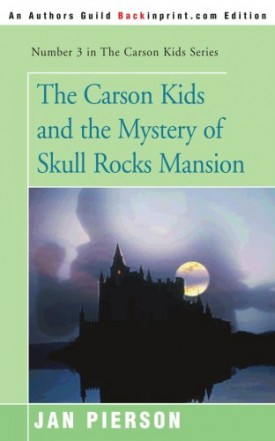 The Carson Kids and the Mystery of Skull Rocks Mansion [Paperback] Pierson, Jan