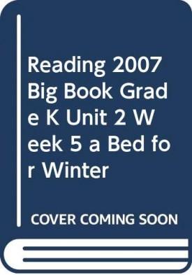READING 2007 BIG BOOK GRADE K UNIT 2 WEEK 5 A BED FOR WINTER (Paperback)