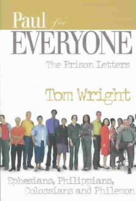 Paul for Everyone: The Prison Letters : Ephesians, Philippians, Colossians, Philemon (For Everyone) (Paperback)