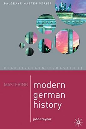 Mastering Modern German History 1864-1990 (Palgrave Master Series) [Paperback] Traynor, John