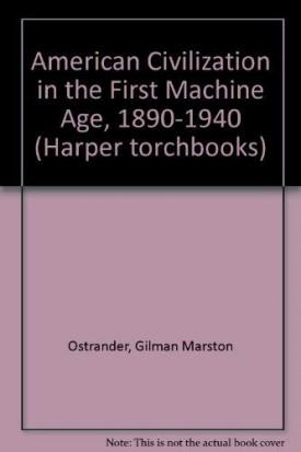 American Civilization in the First Machine Age: 1890-1940 (Paperback)