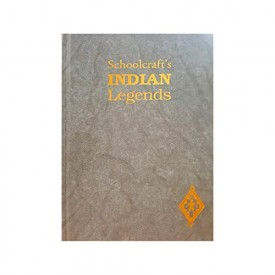 Schoolcrafts Indian Legends from Algic Researches, the Myth of Hiawatha, Oneota, the Red Race in America, and Historical and Statistical Information (Hardcover)