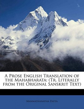 A Prose English Translation of the Mahabharata: (Tr. Literally from the Original Sanskrit Text) [Paperback] Datta, Manmathanatha