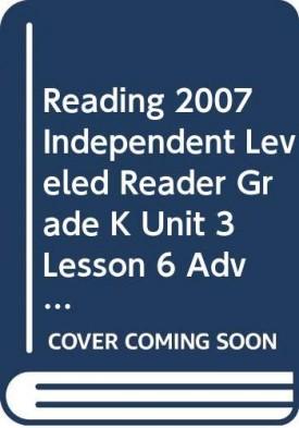 READING 2007 INDEPENDENT LEVELED READER GRADE K UNIT 3 LESSON 6 ADVANCED (Paperback)