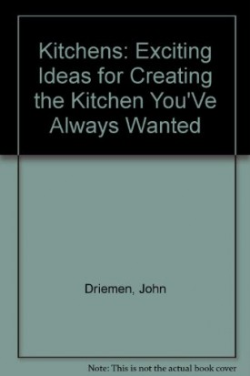 Kitchens: Exciting Ideas for Creating the Kitchen Youve Always Wanted (Hardcover)