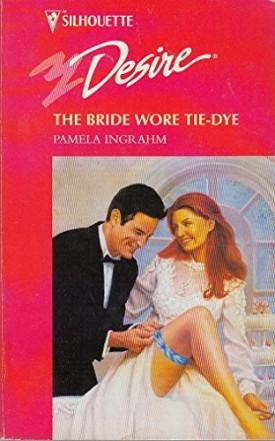 The Bride Wore Tie-Dye (Silhouette Desire #1038) (Mass Market Paperback)