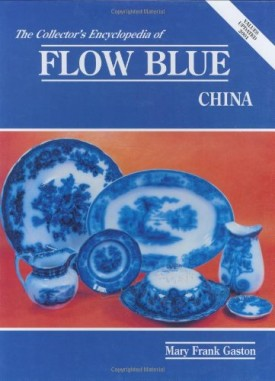Collector's Encyclopedia of Flow Blue China  (Hardcover)