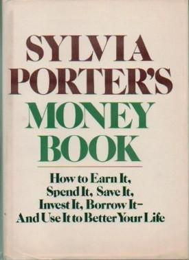 Sylvia Porter's Money Book: How to Earn it, Spend it, Save it, Invest it, Borrow it, and Use it to Better Your Life (Hardcover)
