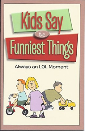 Kids Say the Funniest Things: Always an LOL Moment (Paperback)