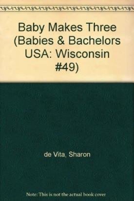 Baby Makes Three (Babies & Bachelors USA: Wisconsin #49) (Mass Market Paperback)