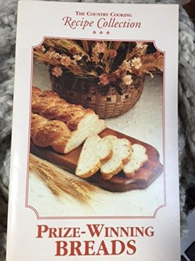 THE COUNTRY COOKING RECIPE COLLECTION PRIZE WINNING BREADS (Cookbook Paperback)