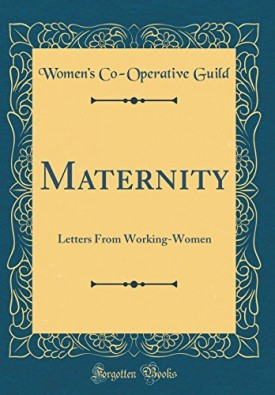 Maternity: Letters from Working-Women (Classic Reprint) (Hardcover)