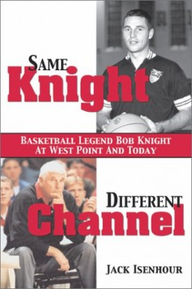 Same Knight, Different Channel: Basketball Legend Bob Knight at West Point and Today (Hardcover)