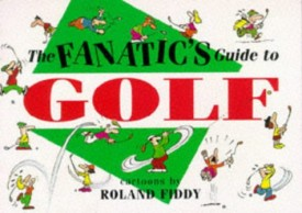 The Fanatic's Guide to Golf (Paperback)
