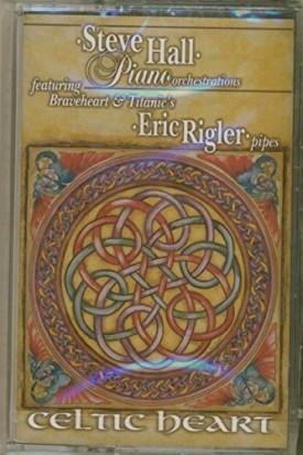 Celtic Heart by Steve Hall [Audio Cassette] [Jan 01, 1999] Eric Rigler and Steve Hall