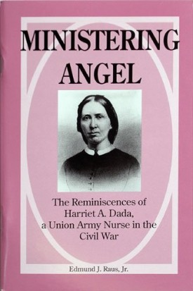 Ministering Angel: The Reminiscences of Harriet A. Dada, a Union Army Nurse in the Civil War (Paperback)
